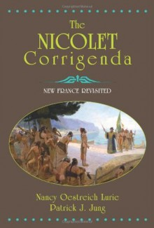 The Nicolet Corrigenda: New France Revisted - Nancy Oestreich Lurie, Patrick J. Jung