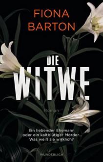 Die Witwe: Ein liebender Ehemann oder ein kaltblütiger Mörder ... Was weiß sie wirklich? - Fiona Barton,Sabine Längsfeld