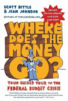 Where Does the Money Go? Rev Ed: Your Guided Tour to the Federal Budget Crisis - Scott Bittle, Jean Johnson