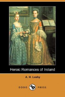 Heroic Romances of Ireland (Dodo Press) - A.H. Leahy