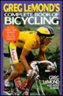 Greg Le Mond's Complete Book Of Bicycling - Greg LeMond