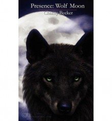 [ Presence: Wolf Moon [ PRESENCE: WOLF MOON ] By Becker, Charity ( Author )Oct-03-2010 Paperback - Charity Becker