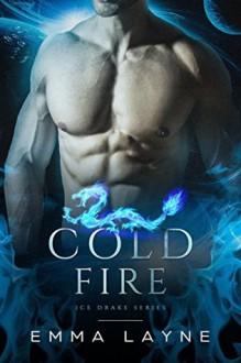 Cold Fire: A Pre-Apocalyptic Dragon Romance - Emma Layne