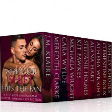 When The Shift Hits The Fan: A Ten Book Shifter And Paranormal Romance Collection - JM Klaire, Meredith Clarke, Cara Wylde, Michaela Wright, Kit Fawkes, Steffanie Holmes, Alana Hart, Athena Wright, Clementine Roux, Ashley Rhodes
