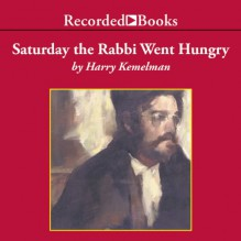 Saturday the Rabbi Went Hungry - Harry Kemelman, George Guidall