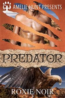 Predator (Copper Mesa Eagles Book 1) - Roxie Noir, Amelie Hunt