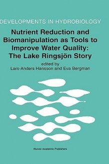 Nutrient Reduction and Biomanipulation as Tools to Improve Water Quality: The Lake Ringsjon Story - Lars-Anders Hansson