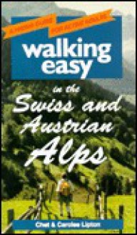 Walking Easy in the Swiss & Austrian Alps - Chet Lipton, Carolee Lipton