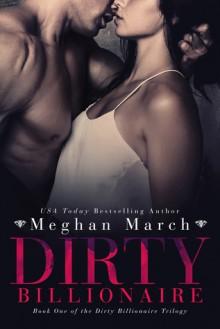 Dirty Billionaire - Meghan March