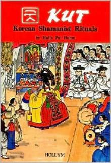 Kut: Korean Shamanistic Rituals - Halla Huhm
