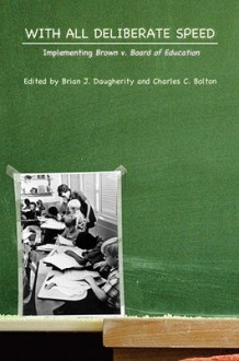 With All Deliberate Speed: Implementing Brown V. Board of Education - Brian J. Daugherity