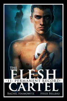 The Flesh Cartel #11: Permanent Record (The Flesh Cartel Season 4: Liberation) - Heidi Belleau,Rachel Haimowitz