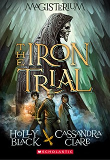 The Iron Trial - Cassandra Clare,Holly Black