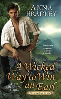 A Wicked Way to Win an Earl (Sutherland Scandals) - Anna Bradley