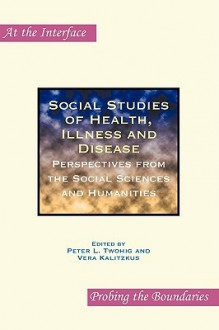 Social Studies of Health, Illness and Disease - Peter L Twohig, Vera Kalitzkus