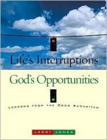 Life's Interruptions - God's Opportunities - Larry Jones