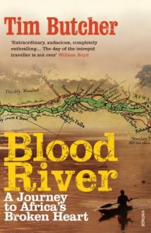 Blood River — A Journey to Africa's Broken Heart - Tim Butcher