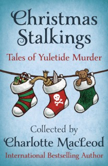 Christmas Stalkings: Tales of Yuletide Murder - Reginald Hill,Elizabeth Peters,Medora Sale,John Malcolm,Dorothy Cannell,Bill Crider,Patricia Moyes,Evelyn E. Smith,Eric Wright,Mickey Friedman,Robert Barnard,Margaret Maron