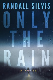 Only the Rain - Randall Silvis