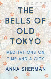 The Bells of Old Tokyo - Anna Sherman