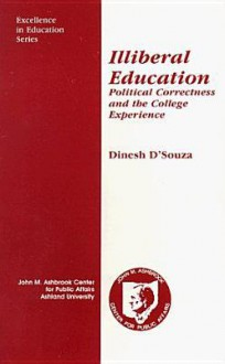 Illiberal Education: Political Correctness and the College Experience - Dinesh D'Souza