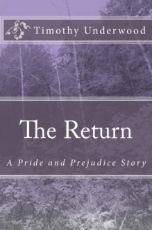 The Return: A Pride and Prejudice Story - Timothy Underwood