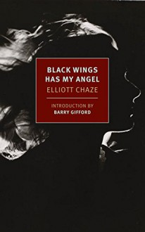 Black Wings Has My Angel - Elliott Chaze, Barry Gifford