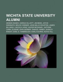 Wichita State University Alumni: Dennis Rader, Harold Elliott, Jim Bede, Joyce Didonato, Bruce Conner, John Mills Houston, James Billings - Source Wikipedia