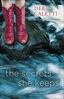 The Secrets She Keeps: A Novel - Deb Caletti