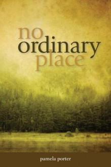 No Ordinary Place - Pamela Porter
