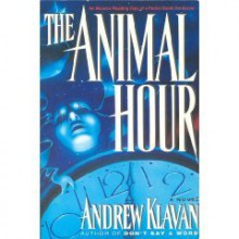 The Animal Hour - Andrew Klavan
