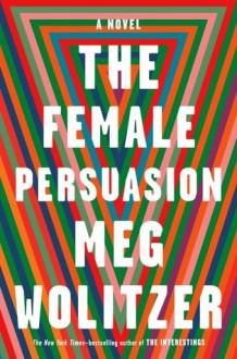 The Female Persuasion - Meg Wolitzer