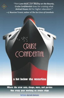 Cruise Confidential: A Hit Below the Waterline: Where the Crew Lives, Eats, Wars, and Parties. One Crazy Year Working on Cruise Ships (Travelers' Tales) - Brian David Bruns