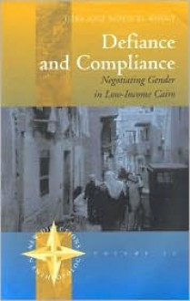Defiance and Compliance: Negotiating Gender in Low-Income Cairo (New Directions in Anthropology, 15) - Heba Aziz El-Kholy