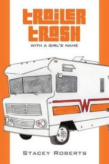 [(Trailer Trash, with a Girl's Name)] [By (author) Stacey Roberts] published on (February, 2014) - Stacey Roberts