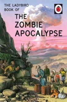 The Ladybird Book of the Zombie Apocalypse - Joel Morris,Jason Hazeley