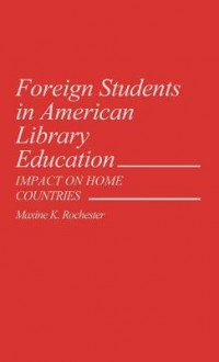 Foreign Students in American Library Education: Impact on Home Countries - Maxine K. Rochester