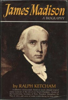 James Madison: A Biography - Ralph Louis Ketcham