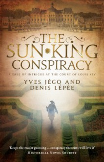 The Sun King Conspiracy - Yves Jégo, Denis Lépée, Sue Dyson