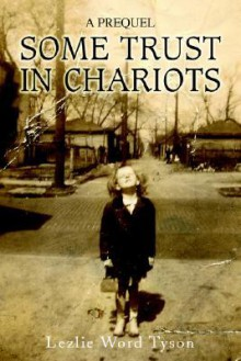 Some Trust in Chariots: A Prequel - Lezlie Tyson