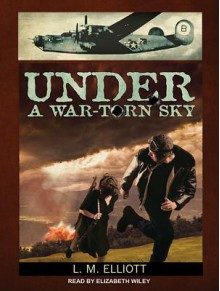 Under a War-Torn Sky - Elizabeth Wiley,Laura Malone Elliott