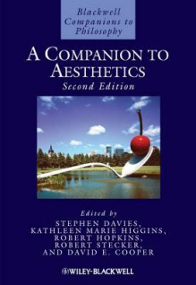 A Companion to Aesthetics - Stephen Davies, Kathleen Marie Higgins, Robert Hopkins, Robert Stecker