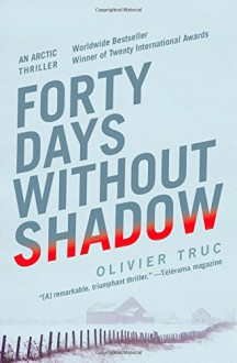 Forty Days Without Shadow: An Arctic Thriller - Olivier Truc