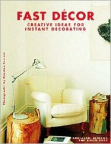 Fast Decor: Creative Ideas for Instant Decorating - Annemarie Meintjes, Karen Roos, Massimo Cecconi