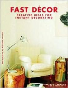 Fast Decor: Creative Ideas for Instant Decorating - Annemarie Meintjes, Karen Roos, Massimo Cecconi