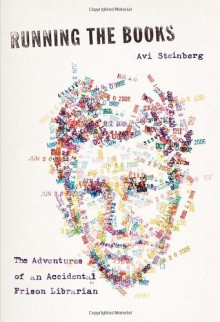 Running the Books: The Adventures of an Accidental Prison Librarian - Avi Steinberg