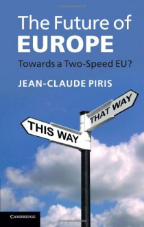 The Future of Europe: Towards a Two-Speed Eu? - Jean-Claude Piris