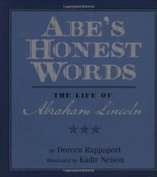 Abe's Honest Words: The Life of Abraham Lincoln - Doreen Rappaport, Kadir Nelson