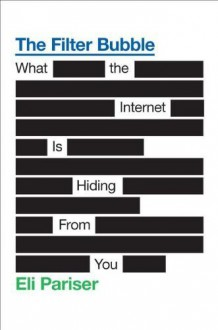 The Filter Bubble: What the Internet Is Hiding from You 1st (first) edition by Pariser, Eli published by Penguin Press HC, The (2011) [Hardcover] -