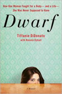 Dwarf: A Memoir of How One Woman Fought for a Body-and a Life-She Was Never Supposed to Have - Tiffanie DiDonato, Rennie Dyball